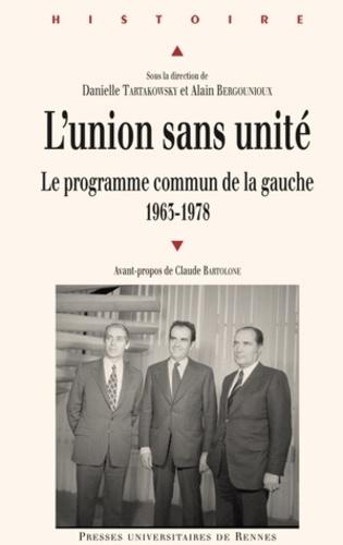 Danielle Tartakowsky et Alain Bergounioux - L'union sans unité - Le programme commun de la gauche.