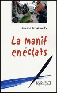 Danielle Tartakowsky - La manif en éclats.