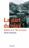 Danielle Tartakowsky - La part du rêve - Histoire du 1er mai en France.