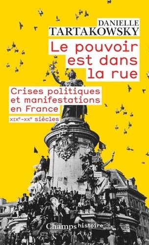 Le pouvoir est dans la rue. Crises politiques et manifestations en France, XIXe-XXe siècles