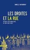 Danielle Tartakowsky - Les droites et la rue - Histoire d'une ambivalence, de 1880 à nos jours.
