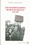 Danielle Tartakowsky - Les manifestations de rue en France - 1918-1968.