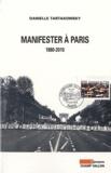 Danielle Tartakowsky - Manifester à Paris - 1880-2010.