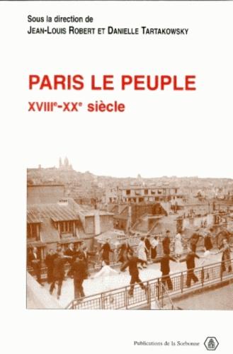 Danielle Tartakowsky et  Collectif - Paris le peuple - XVIIIe-XXe siècle.