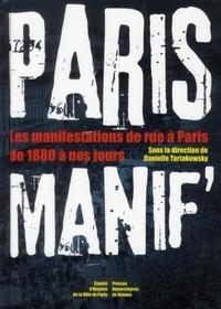 Danielle Tartakowsky - Paris manif' - Les manifestations de rue à Paris de 1880 à nos jours.