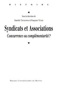 Danielle Tartakowsky et Françoise Tétard - Syndicats et Associations - Concurrence ou complémentarité ?.