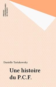Danielle Tartakowsky - Une Histoire du P.C.F..