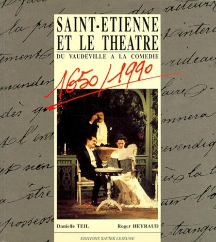 Saint-Etienne et le théâtre. Du vaudeville à la comédie, 1650-1990