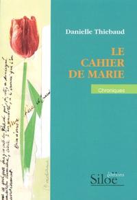 Danielle Thiébaud - Le cahier de Marie.