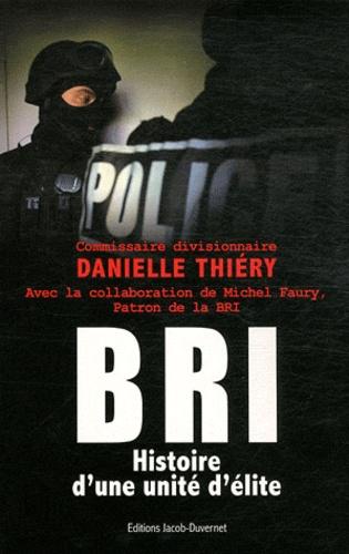 Danielle Thiéry - BRI, histoire d'une unité d'élite.