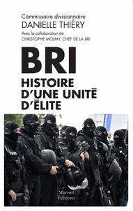 Danielle Thiéry - BRI - Histoire d'une unité d'élite.