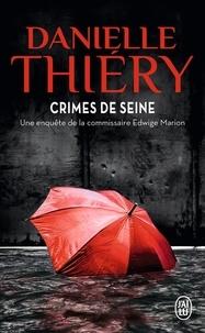 Danielle Thiéry - Une enquête de la commissaire Edwige Marion  : Crimes de Seine.