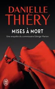 Danielle Thiéry - Une enquête de la commissaire Edwige Marion  : Mises à mort.