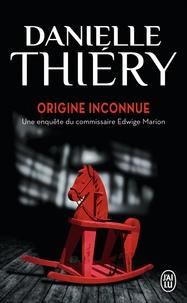 Danielle Thiéry - Une enquête de la commissaire Edwige Marion  : Origine inconnue.