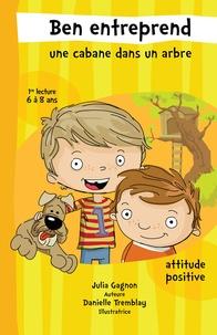 Danielle Tremblay et Julia Gagnon - Ben entreprend  : Ben entreprend une cabane dans un arbre (format fixe) - Attitude positive.