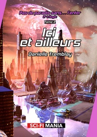 Danielle Tremblay - Ici et ailleurs - 2e trilogie, tome 2.