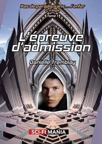 Danielle Tremblay - L'épreuve d'admission - 1re trilogie, tome 1.