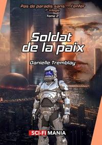 Danielle Tremblay - Soldat de la paix - 1re trilogie, tome 2.