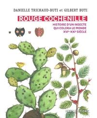 Danielle Trichaud-Buti et Gilbert Buti - Rouge cochenille - Histoire d'un insecte qui colora le monde (XVIe-XXIe siècle).