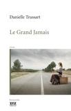 Danielle Trussart - Le grand jamais.