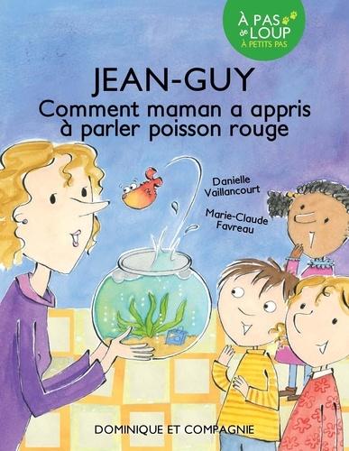 Jean-Guy  Jean-Guy - Comment maman a appris à parler poisson rouge