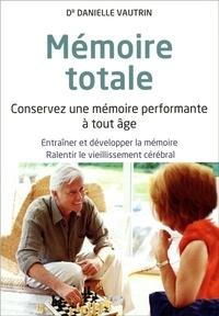 Mémoire totale- Conservez une mémoire performante à tout âge - Danielle Vautrin |