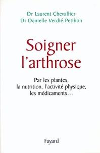 Danielle Verdier-Petibon et Laurent Chevallier - Soigner l'arthrose - Par les plantes, la nutrition, l'activité physique, les médicaments....
