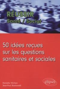 Danielle Vilchien et Jean-Paul Bastianelli - 50 Idées reçues sur les questions sanitaires et sociales.