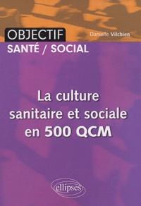 Danielle Vilchien - La culture sanitaire et sociale en 500 QCM.