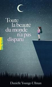 Ebook for jsp téléchargement gratuit Toute la beauté du monde n'a pas disparu par Danielle Younge-Ullman (Litterature Francaise) PDF FB2 9782075131513