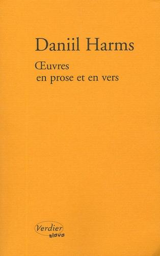 Daniil Harms - Oeuvres en prose et en vers.