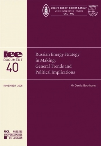 Danila Bochkarev - Russian Energy Strategy in Making : General Trends and Political Implications.