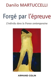 Danilo Martuccelli - Forgé par l'épreuve - L'individu dans la France contemporaine.