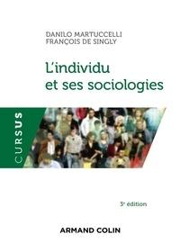 Danilo Martuccelli et François DE SINGLY - L'individu et ses sociologies - 3e éd..
