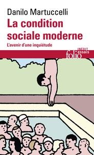 Danilo Martuccelli - La condition sociale moderne - L'avenir d'une inquiétude.