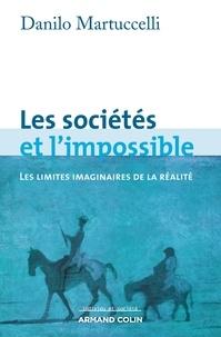 Danilo Martuccelli - Les sociétés et l'impossible - Les limites imaginaires de la réalité.