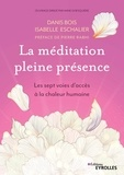 Danis Bois et Isabelle Eschallier - La méditation en pleine présence - Les sept voies d'accès à la chaleur humaine.