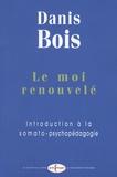 Danis Bois - Le moi renouvelé - Introduction à la somato-psychopédagogie.