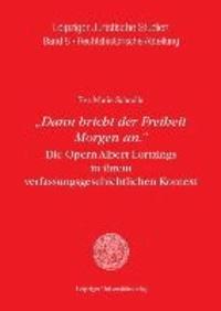 """""""Dann bricht der Freiheit Morgen an."""" - Die Opern Albert Lortzings in ihrem verfassungsgeschichtlichen Kontext."""