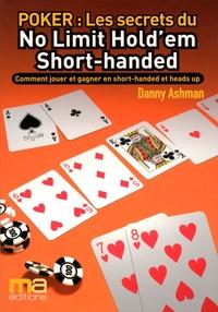 Danny Ashman - Poker : Secrets du No Limit Hold'em Short-handed - Comment jouer et gagner en Short-handed et heads up.