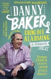 Danny Baker - Going Off Alarming - The Autobiography: Vol 2.