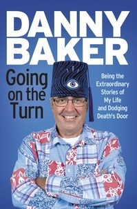 Danny Baker - Going on the Turn - Being the Extraordinary Stories of My Life and Dodging Death's Door.