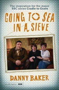 Danny Baker - Going to Sea in a Sieve - The Autobiography.