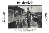 """Danny Lyon - Bushwick - """"Let them kill themselves"""", édition bilingue français-anglais."""