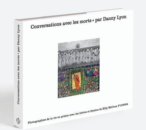 Danny Lyon - Conversations avec les morts.