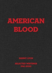 Danny Lyon - Danny Lyon : American Blood, Selected Writings, 1961-2020.