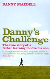 Danny Mardell - Danny's Challenge - The true story of a father learning to love his son.