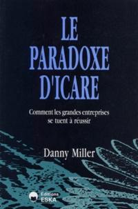 Danny Miller - Le paradoxe d'Icare - Comment les grandes entreprises se tuent à réussir.