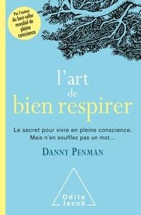 L'art de bien respirer- Le secret de la vie en pleine conscience. Mais n'en soufflez pas un mot... - Danny Penman |