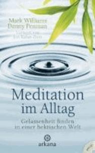 Danny Penman et Mark Williams - Meditation im Alltag - Gelassenheit finden in einer hektischen Welt - Vorwort von Jon Kabat-Zinn.